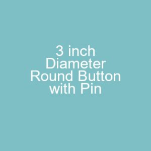 3 inch Diameter Round Button with Pin